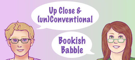 Up Close & (un)Conventional Bookish Babble #2