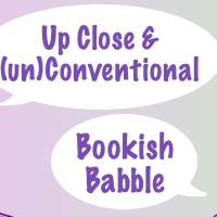Up Close & (un)Conventional Bookish Babble #3