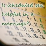 Is scheduled sex helpful in a marriage