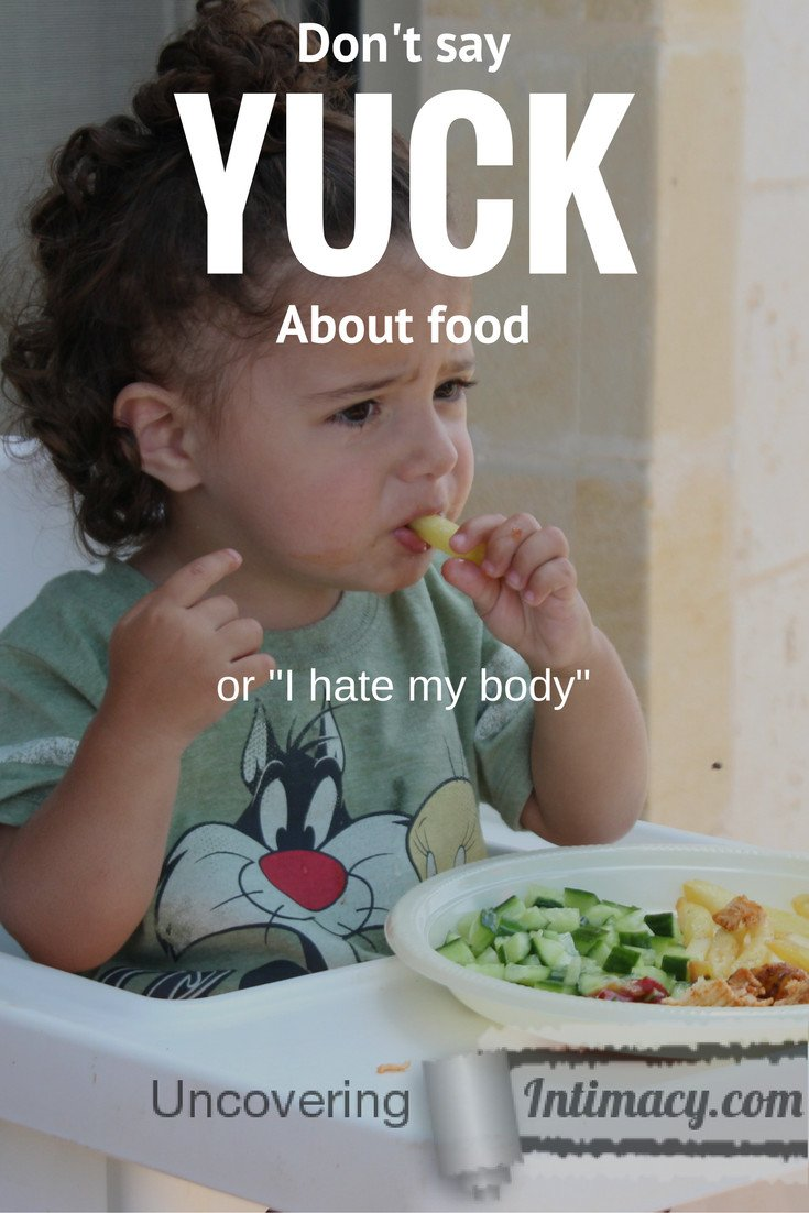 "Don't say yuck about food, or ""I hate my body"""