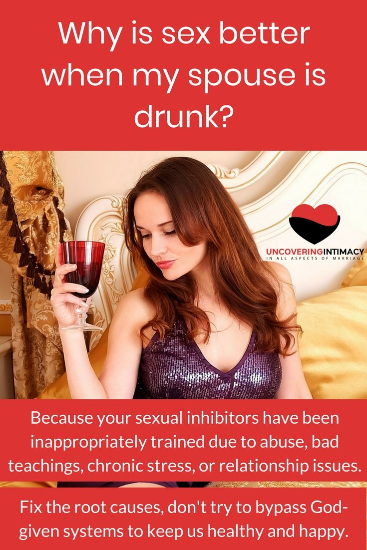 Why is sex better when my spouse is drunk?