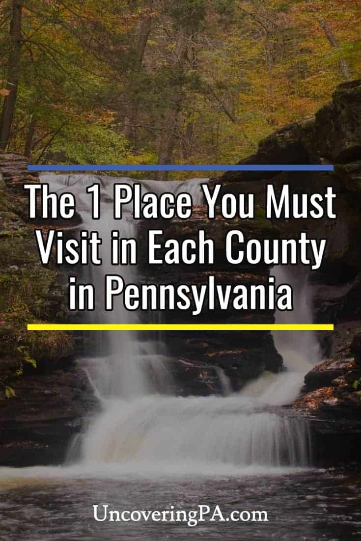 The one place you must visit in each county Pennsylvania