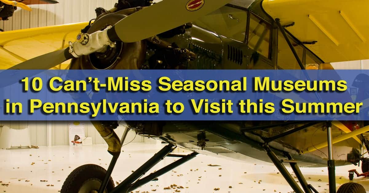 Seasonal Museums in Pennsylvania