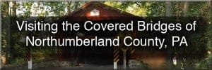 Visiting-the-Covered-Bridges-of-Northumberland-County-Pennsylvania