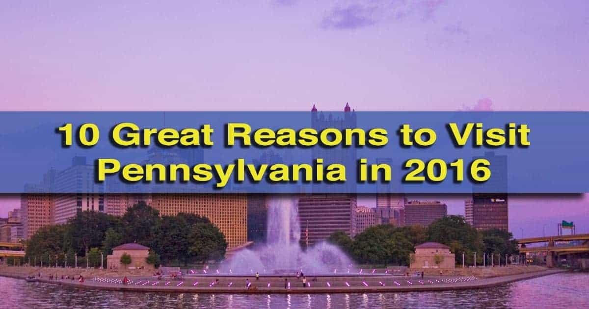 10 Great Reasons to Visit Pennsylvania in 2016