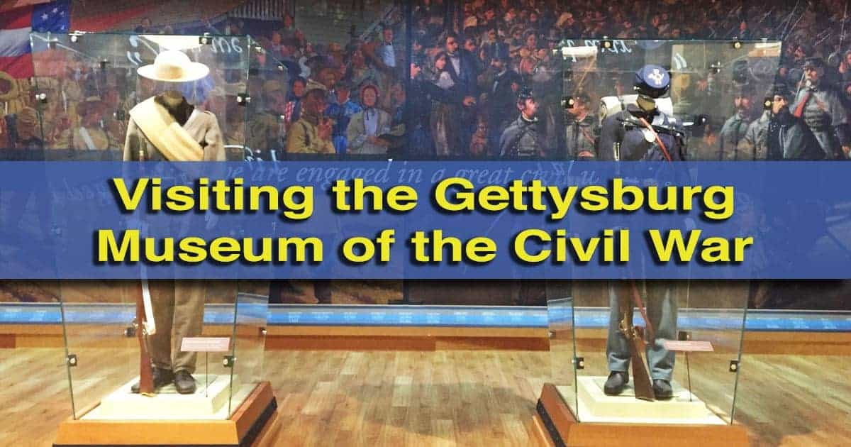 Visiting the Gettysburg Museum of the Civil War in Gettysburg, Pennsylvania