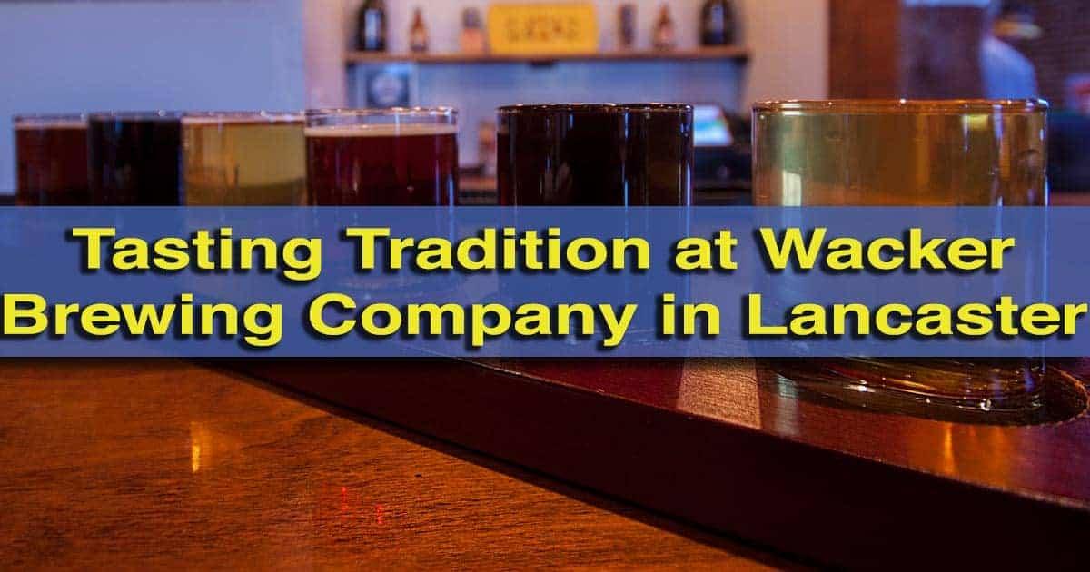 Visiting Wacker Brewing Company in Lancaster, Pennsylvania