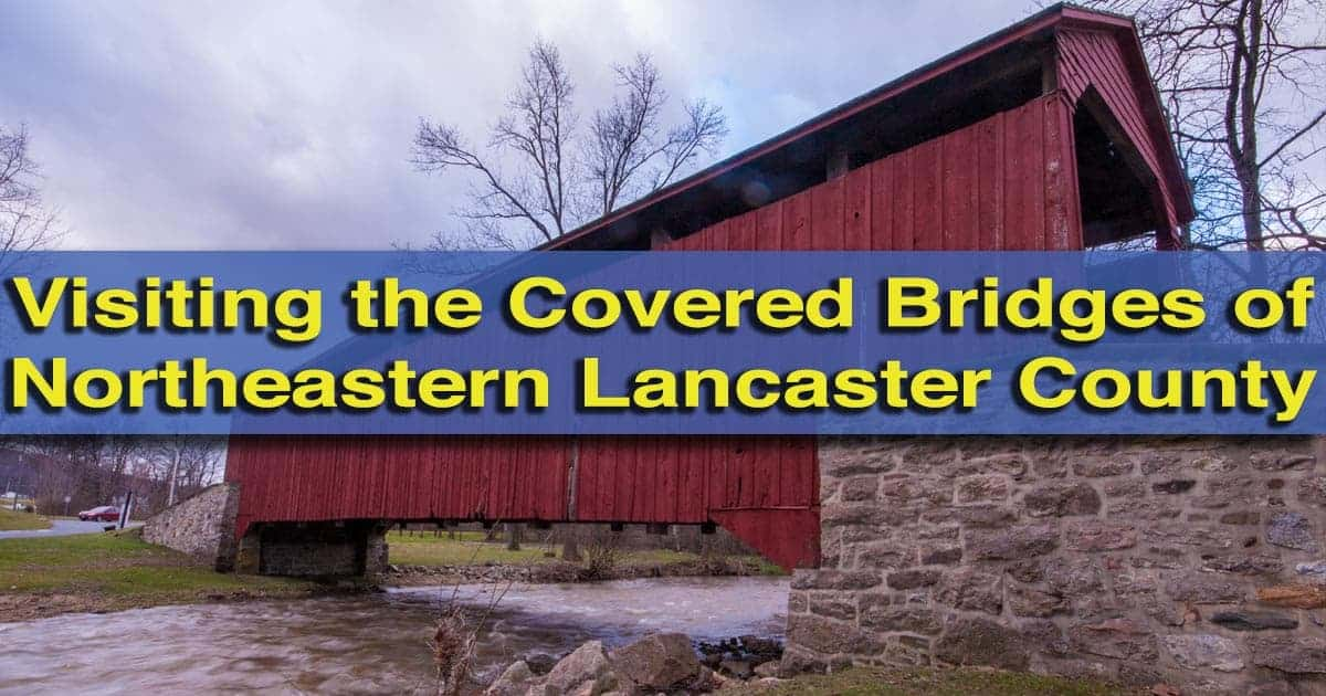 Visiting Covered Bridges in Lancaster County, Pennsylvania - Northeastern