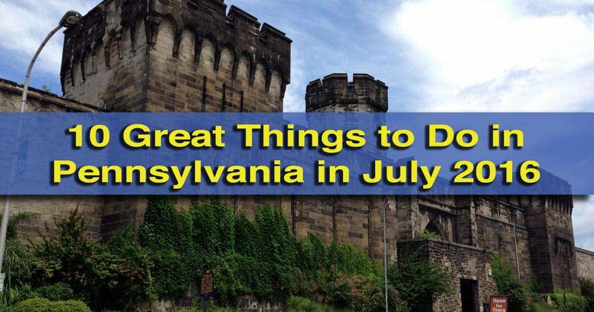 Things to do in Pennsylvania in July 2016