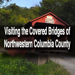 Visiting Covered Bridges of Columbia County, PA