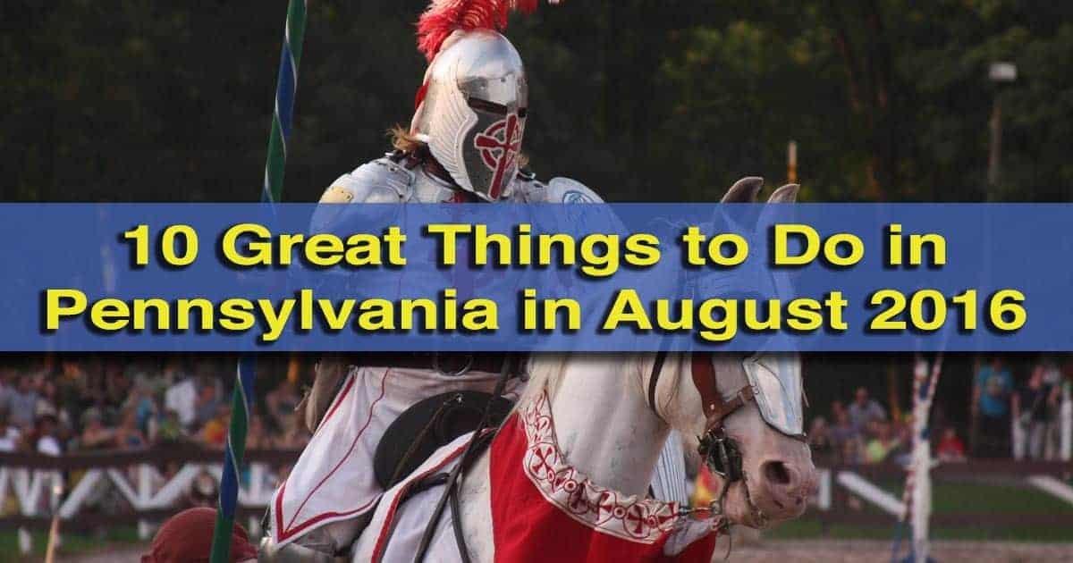 10 Great Things to Do in Pennsylvania in August 2016