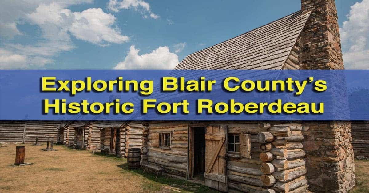Exploring Fort Roberdeau in Blair County, Pennsylvania