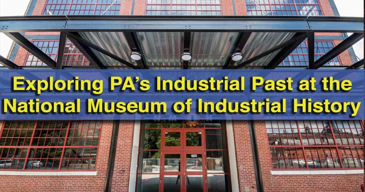 Visiting the National Museum of Industrial History in Bethlehem, Pennsylvania