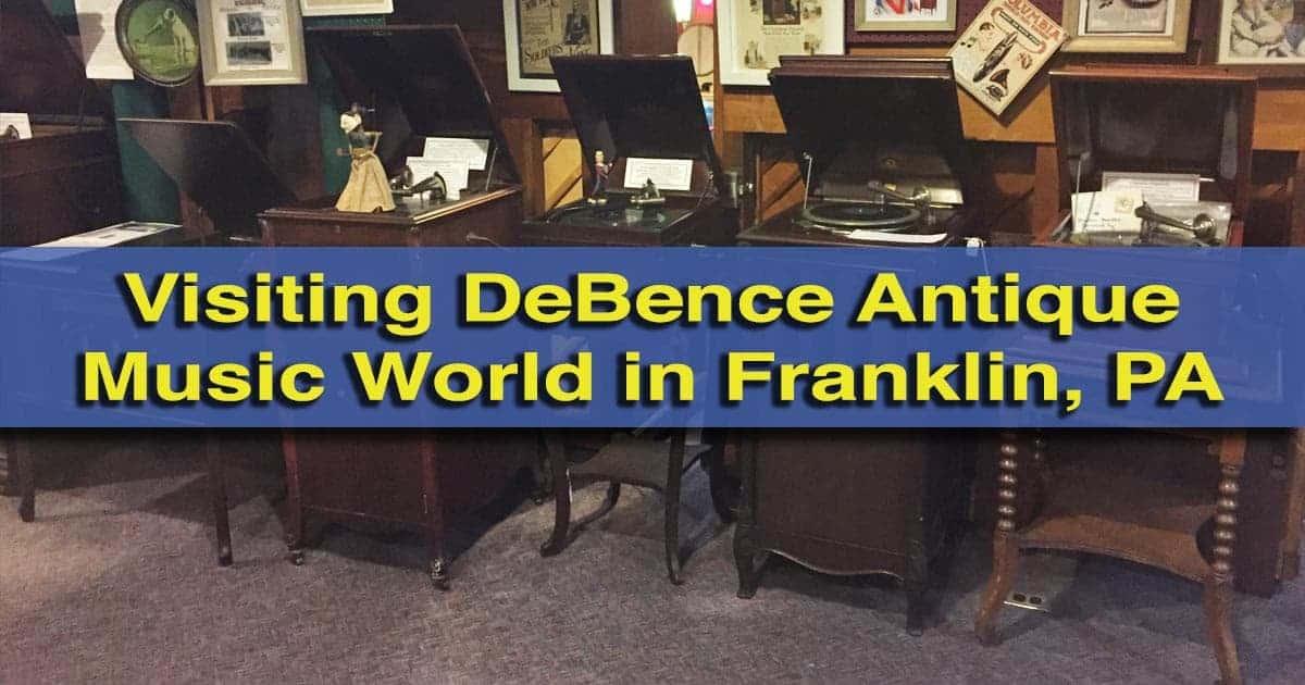 Visiting DeBence Antique Music World in Franklin, Pennsylvania