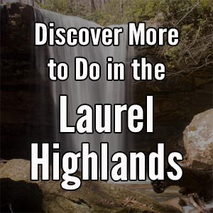 Things to do in the Laurel Highlands of Pennsylvania