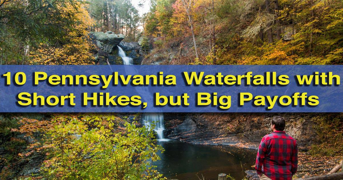 10 Pennsylvania Waterfalls with Short Hikes but Big Payoffs
