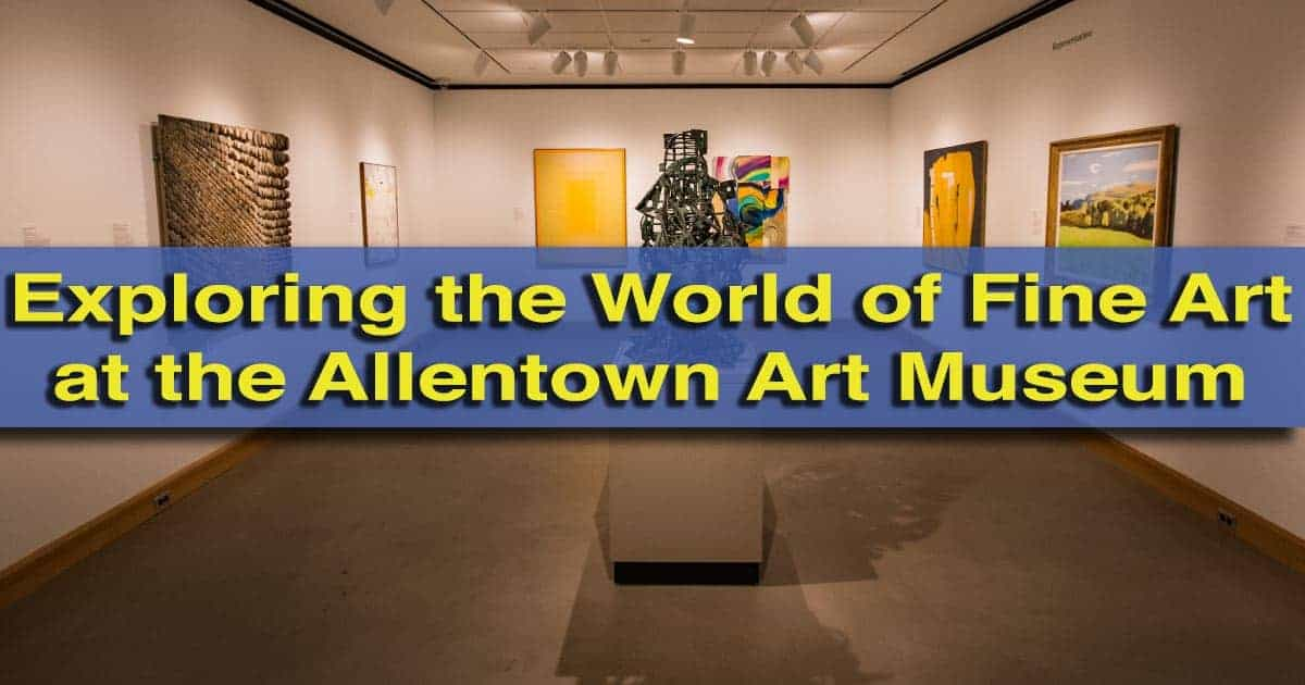 Visiting the Allentown Art Museum of the Lehigh Valley