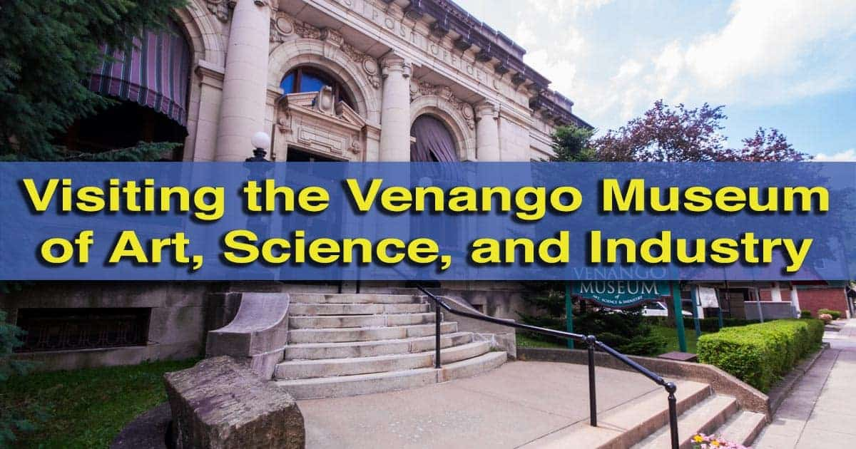 Visit the Venango Museum of Art, Science and Industry in Oil City, Pennsylvania