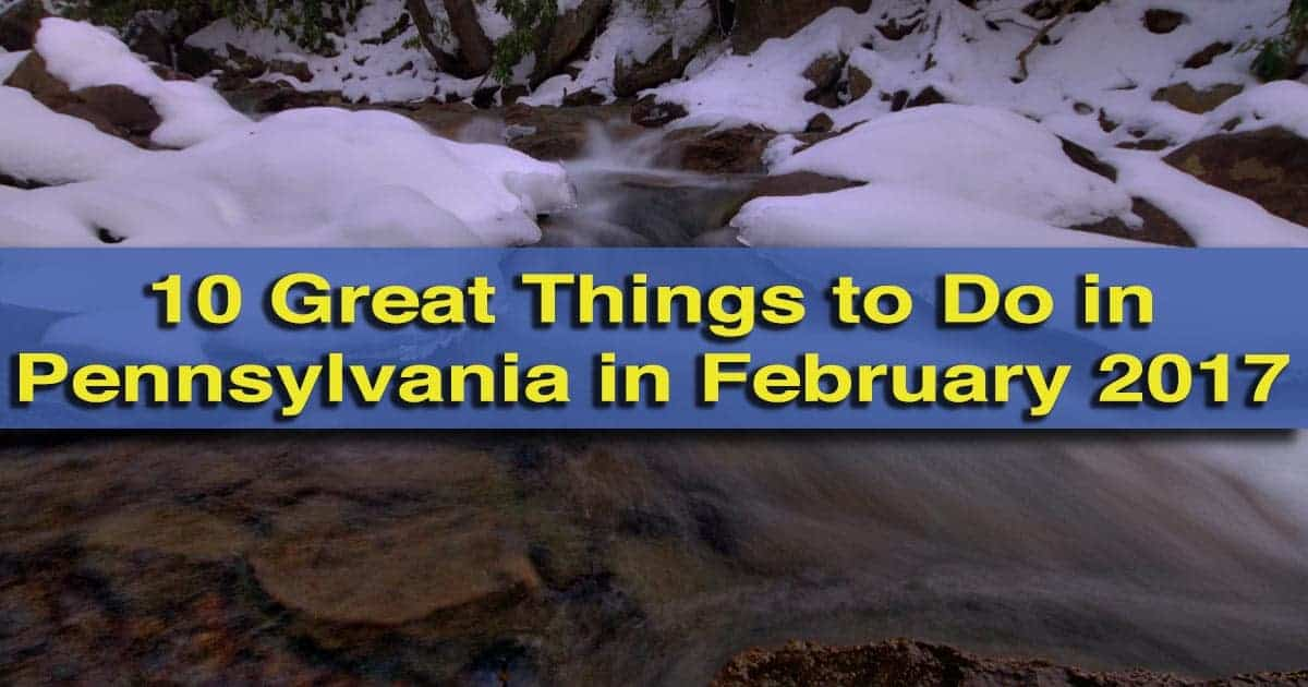 10 Great Things to Do in Pennsylvania in February 2017