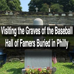 Baseball Hall of Famers buried in Philadelphia