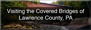 How to get to the covered bridges in Lawrence County, Pennsylvania