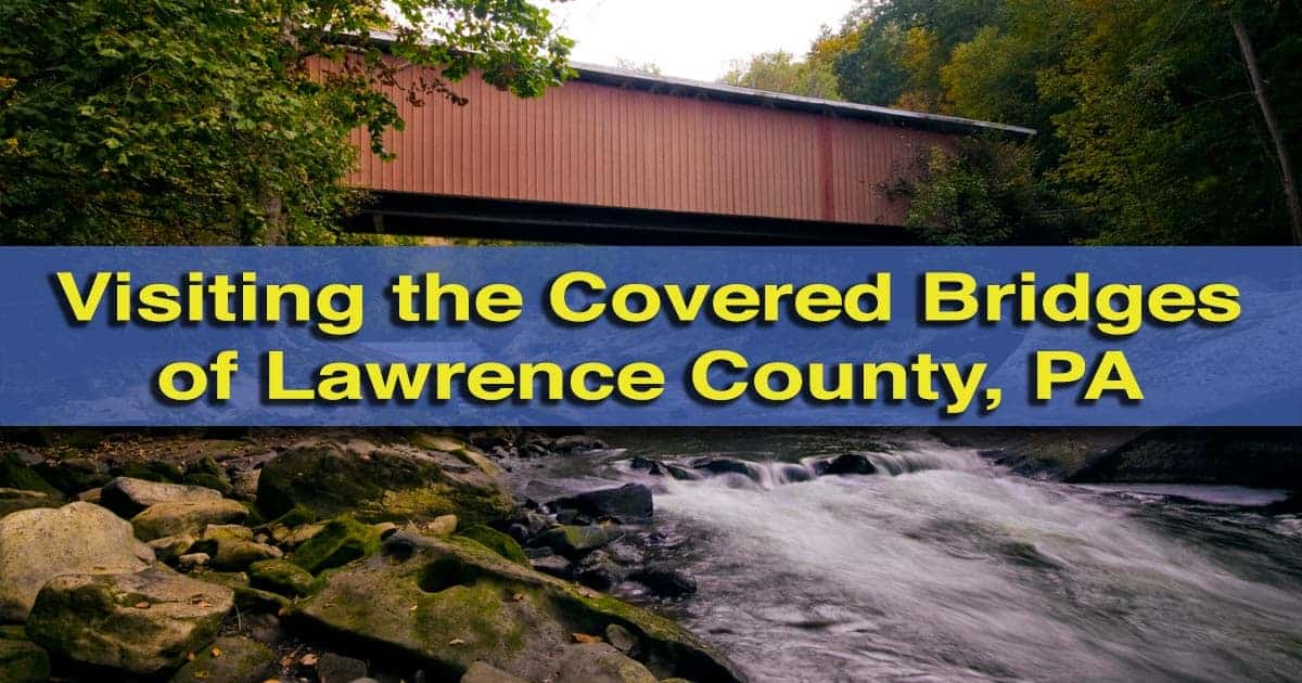 Visiting the Covered Bridges of Lawrence County, Pennsylvania