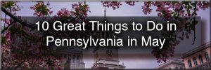 Things to do in PA in May