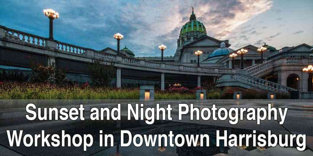 Sunset and Nighttime Photography Workshop in Harrisburg, Pennsylvania