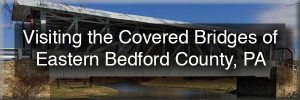 Eastern Bedford County, PA Covered Bridges