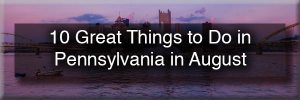 Things to do in PA in August