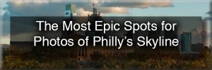 Spots for Photos of Philly's Skyline