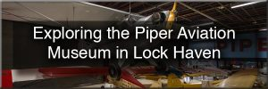 Piper Aviation Museum in Lock Haven, PA