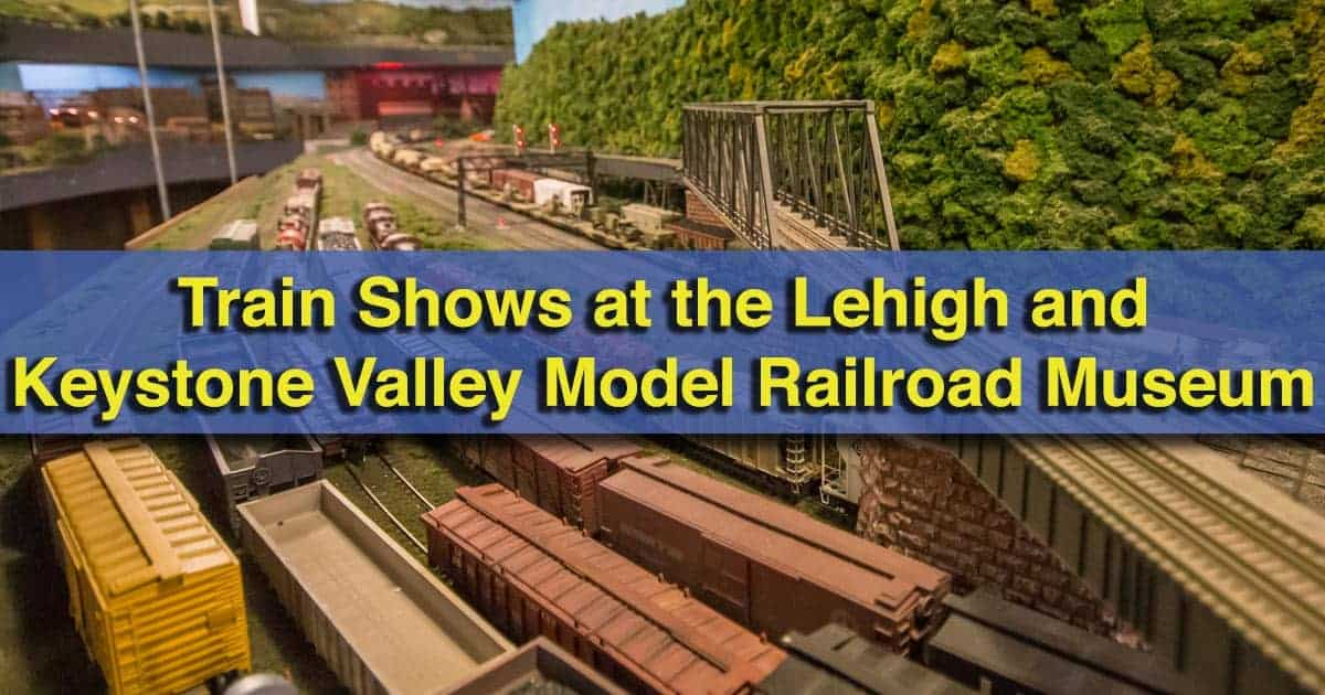 Train Shows and the Lehigh and Keystone Valley Model Railroad Museum in Bethlehem, PA