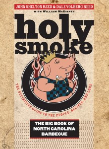 Holy Smoke: The Big Book of North Carolina Barbecue, by John Shelton Reed and Dale Volberg Reed