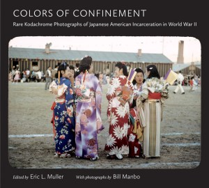 Colors of Confinement: Rare Kodachrome Photographs of Japanese American Incarceration in World War II, by Eric L. Muller