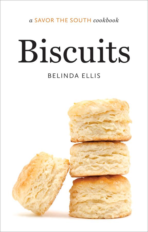 Biscuits: a SAVOR THE SOUTH (r) cookbook by Belinda Ellis