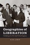 Geographies of Liberation: The Making of an Afro-Arab Political Imaginary, by Alex Lubin