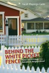 Behind the White Picket Fence: Power and Privilege in a Multiethnic Neighborhood, by Sarah Mayorga-Gallo