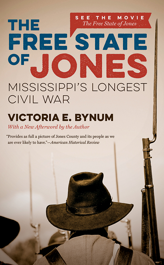 The Free State of Jones, Movie Edition: Mississippi's Longest Civil War, by Victoria E. Bynum