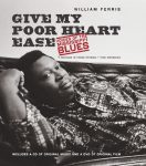 Give My Poor Heart Ease: Voices of the Mississippi Blues, by William Ferris