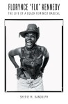 """Florynce """"Flo"""" Kennedy: The Life of a Black Feminist Radical, by Sherie M. Randolph"""