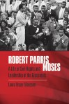 Robert Parris Moses: A Life in Civil Rights and Leadership at the Grassroots, by Laura Visser-Maessen