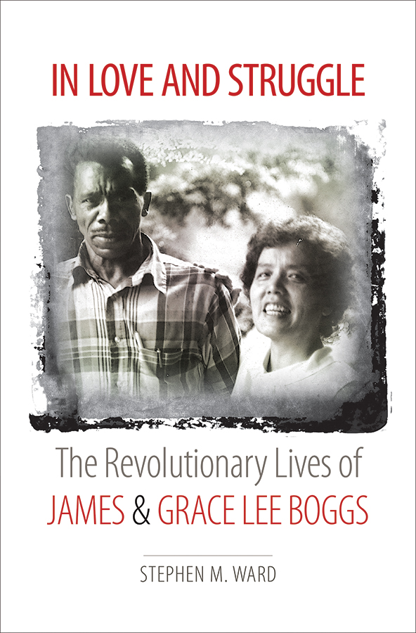 In Love and Struggle: The Revolutionary Lives of James and Grace Lee Boggs, by Stephen M. Ward
