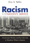Racism in the Nation's Service: Government Workers and the Color Line in Woodrow Wilson's America, by Eric S. Yellin