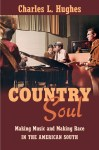 Hughes: Country Soul: Making Music and Making Race in the American South