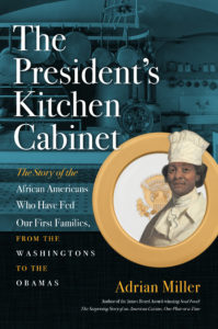 Miller: The President's Kitchen Cabinet: The Story of the African Americans Who Have Fed Our First Families, from the Washingtons to the Obamas