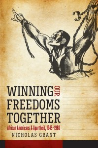 Winning Our Freedoms Together: African Americans and Apartheid, 1945–1960 by Nicholas Grant