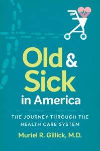 Muriel R. Gillick, Old and Sick in America