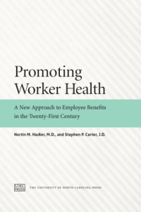 Promoting Worker Health: A New Approach to Employee Benefits in the Twenty-First Century by Nortin M. Hadler, M.D., and Stephen P. Carter, J.D.