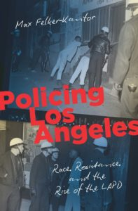 Policing Los Angeles by Max Felker-Kantor